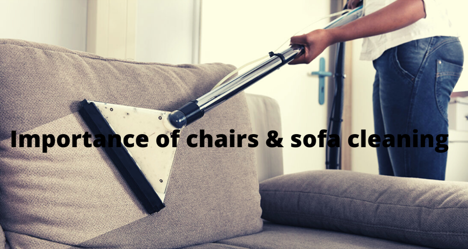 Importance of Sofa & Chairs Cleaning